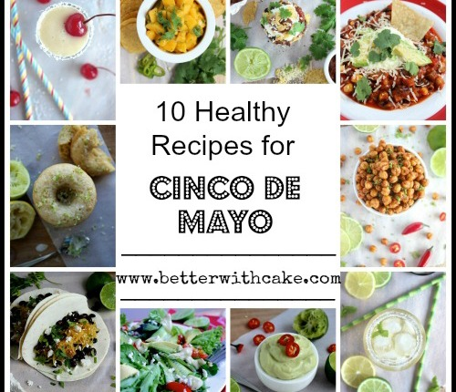 10 Healthy Recipes for Cinco De Mayo - www.betterwithcake.com