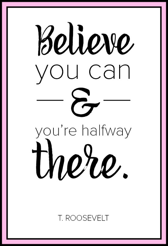 Believe you can and you're half way there - www.betterwithcake.com