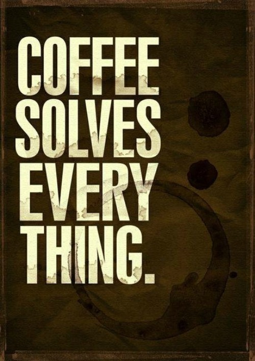 Coffee solves everything - www.betterwithcake.com