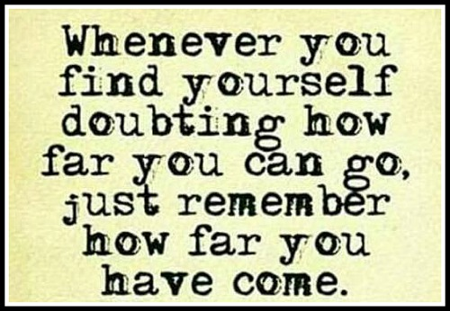 When you find yourself doubting how far you can go, just remember how far you've come. - www.betterwithcake.com