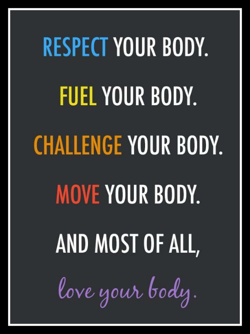 Respect your body. Fuel your body. Challenge your body. Move your body and most of all, Love your body - www.betterwithcake.com