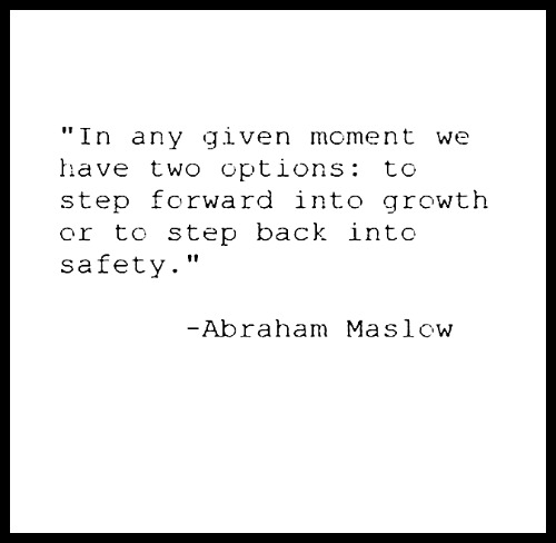 In any given moment we have two options: to step forward into growth or to step back into safety - Abraham Maslow - www.betterwithcake.com
