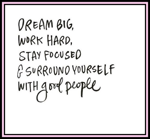Dream big, work hard, stay focused & sourround yourself with good people - www.betterwithcake.com