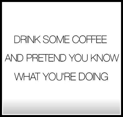 Drink some coffee and pretend you know what you're doing - www.betterwithcake.com