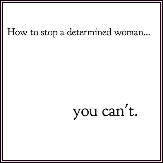How do you stop a woman determind to rise . . . you can't! www.betterwithcake.com