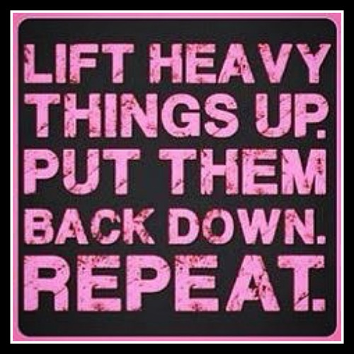 Lift heavy things up. Put them back down. Repeat. www.betterwithcake.com