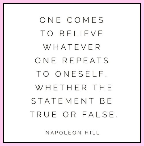 One comes to believe whatever one repeats to oneself. Whether the statement be true or false. Napoleon Hill Via - www.betterwithcake.com