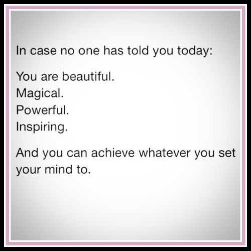 You are beautiful, magical, powerful and inspiring - www.betterwithcake.com