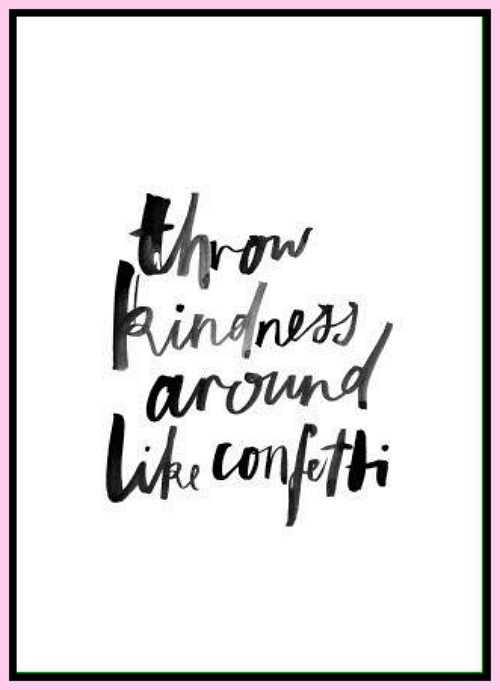 Throw kindness around like confetti - www.betterwithcake.com