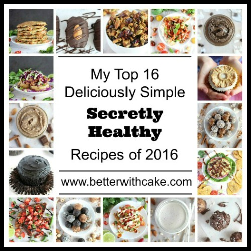 My Top 16 Deliciously Simple, Secretly Healthy Recipes of 2016 - Personal Picks - www.betterwithcake.com