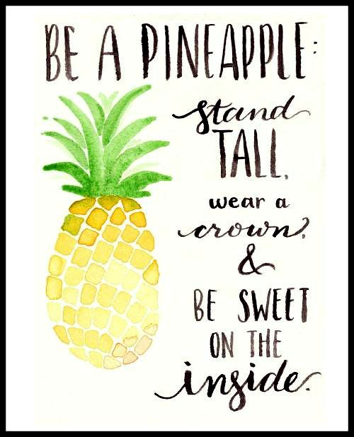 Be a pineapple! Stand tall, wear a crown and be sweet on the inside. - www.betterwithcake.com
