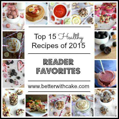 Top 15 Healthy Recipes of  2015 - Vegan & Paleo Friendly - www.betterwithcake.com