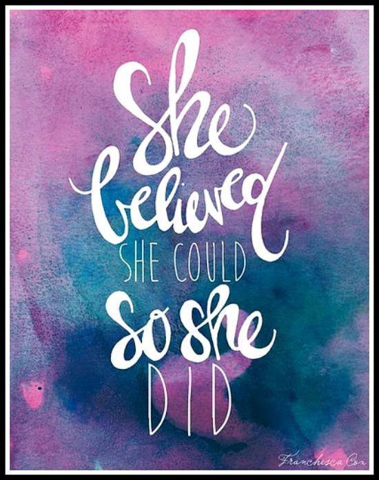 She believed she could so she did - www.betterwithcake.com