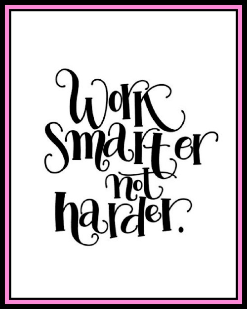 Work smarter not harder - www.betterwithcake.com