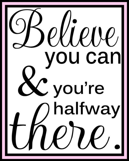 Believe you can and you're half way there. www.betterwithcake.com